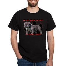 If It Aint A Pit, It Aint Shi T-Shirt