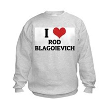 I Love Rod Blagojevich Sweatshirt