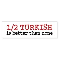 Half Turkish Is better Than none Bumper Car Sticker
