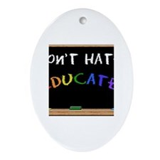 Don't Hate Educate Oval Ornament