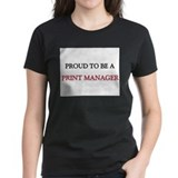 Proud to be a Print Manager Tee