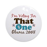 I'm Voting For That One Obama Ornament (Round)