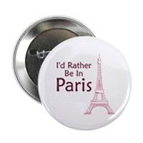 I'd Rather Be In Paris 2.25&amp;quot; Button