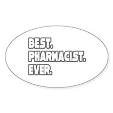 """Best. Pharmacist. Ever."" Oval Decal"