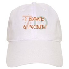 70th birthday demand a recount Baseball Cap