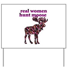 Real Women Hunt Moose Yard Sign