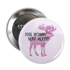 "Real Women Hunt Moose 2.25"" Button (10 pack)"