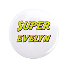 "Super evelyn 3.5"" Button"