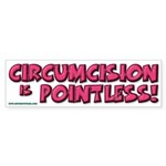 """CIRCUMCISION is POINTLESS"" Sticker (Bum"