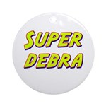 Super debra Ornament (Round)