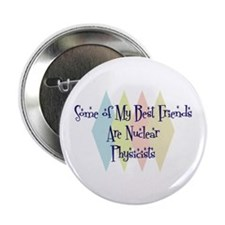 "Nuclear Physicists Friends 2.25"" Button (100 pack)"