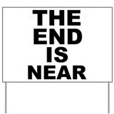 THE END IS NEAR Yard Sign