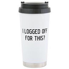 I Logged Off Ceramic Travel Mug
