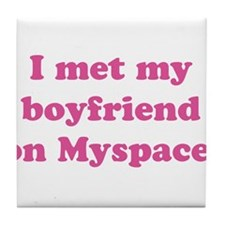 I met my boyfriend on MySpace Tile Coaster