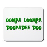Oompa loompa doopadee do Mousepad