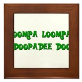 Oompa loompa doopadee do Framed Tile