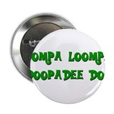 "Oompa loompa doopadee do 2.25"" Button"