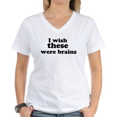 I wish these were brains Women's V-Neck T-Shirt