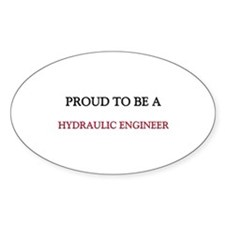 Proud to be a Hydraulic Engineer Oval Sticker