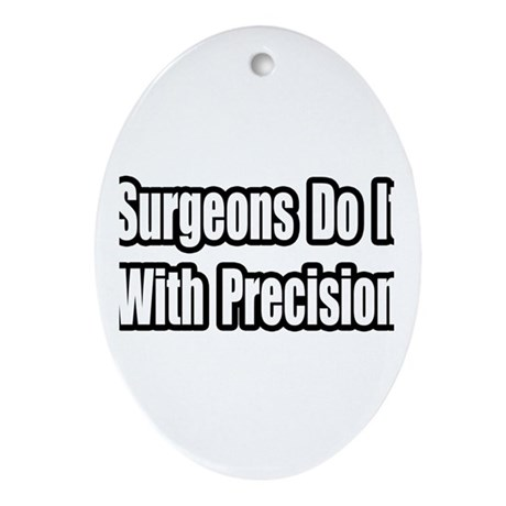 """Surgeons...Precision"" Oval Ornament"