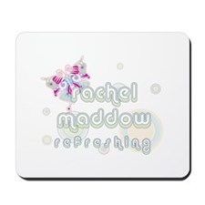 Rachel Maddow Refreshing Mousepad