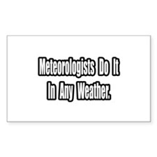 """Meteorologists..Any Weather"" Rectangle Decal"