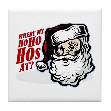 SANTA WHERE MY HOs AT? Tile Coaster
