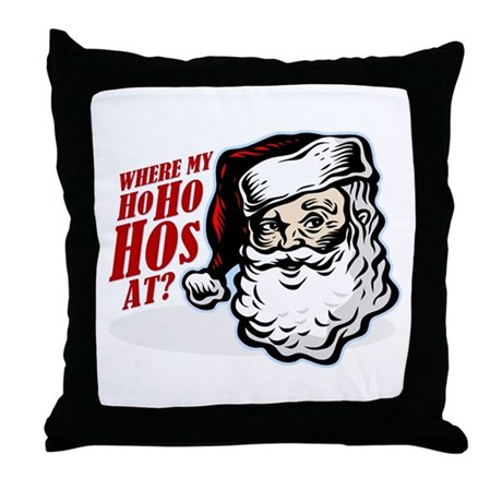 SANTA WHERE MY HOs AT? Throw Pillow