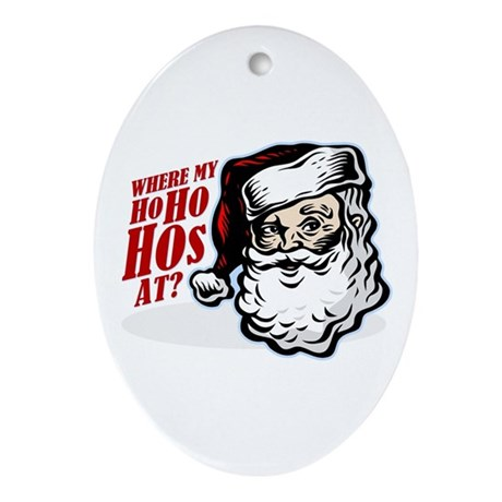 SANTA WHERE MY HOs AT? Oval Ornament
