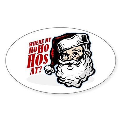 SANTA WHERE MY HOs AT? Oval Sticker