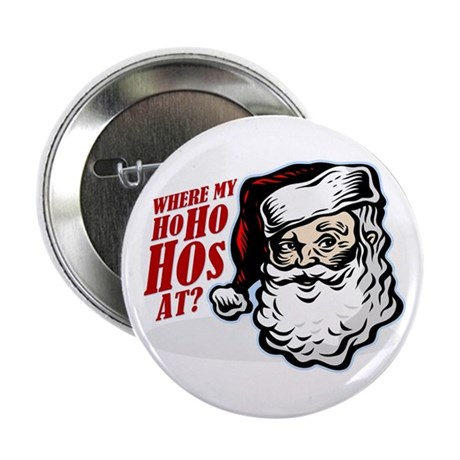 "SANTA WHERE MY HOs AT? 2.25"" Button"