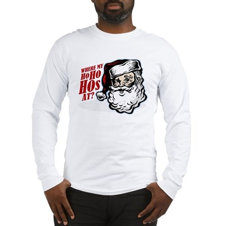 SANTA WHERE MY HOs AT? Long Sleeve T-Shirt