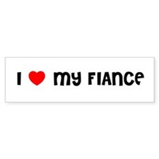 I LOVE MY FIANCE Bumper Bumper Sticker