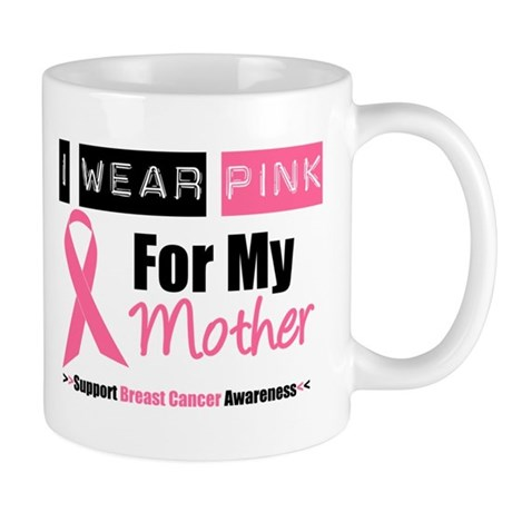 I Wear Pink For My Mother Mug