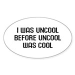 I Was Uncool Oval Sticker