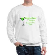 Appletini please... easy on the 'tini' Sweatshirt