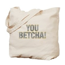 You Betcha! Tote Bag
