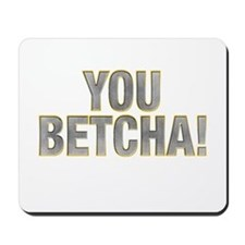 You Betcha! Mousepad