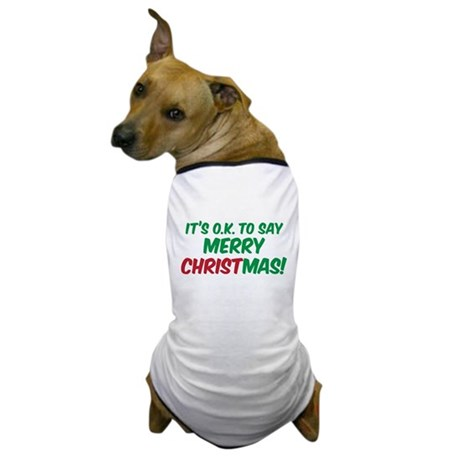 O.K. TO SAY MERRY CHRISTMAS! Dog T-Shirt