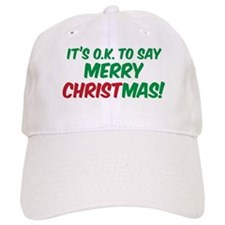 O.K. TO SAY MERRY CHRISTMAS! Baseball Cap