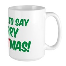 O.K. TO SAY MERRY CHRISTMAS! Mug
