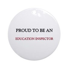 Proud To Be A EDUCATION INSPECTOR Ornament (Round)