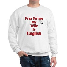 Pray for me my Wife is English Sweatshirt