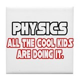 """Physics...Cool Kids"" Tile Coaster"