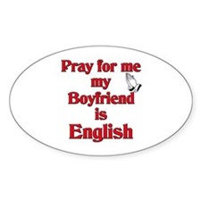 Pray for me my Boyfriend is English Oval Decal