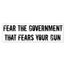 Fear the government that fears your guns Bumper Sticker