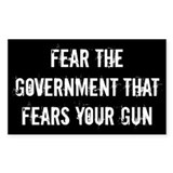 Fear the government that fears your guns Decal
