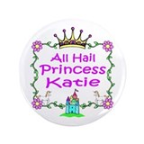 "All Hail Princess Katie 3.5"" Button"