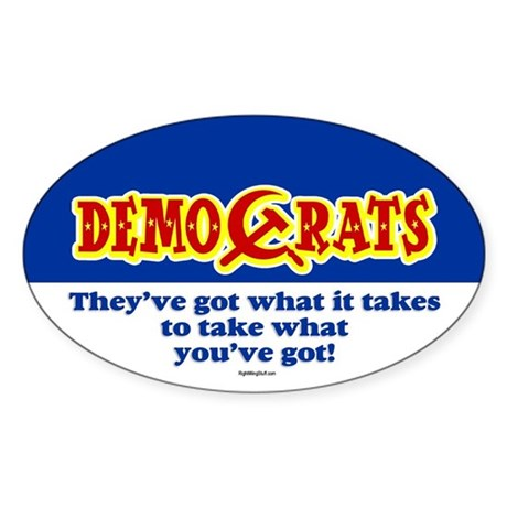 DemoCrats - Take what you've got Oval Sticker