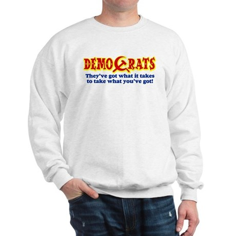 DemoCrats - Take what you've got Sweatshirt
